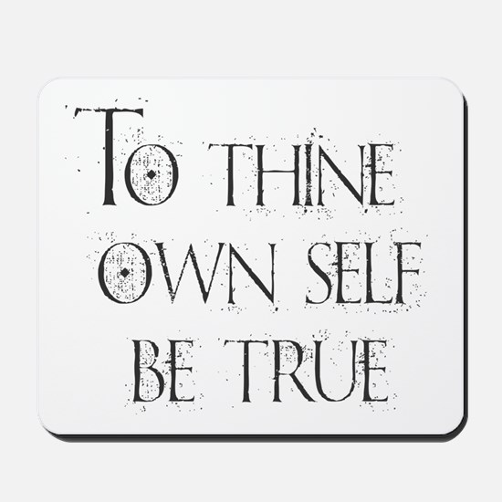 To Thine Own Self. Be True Mousepad