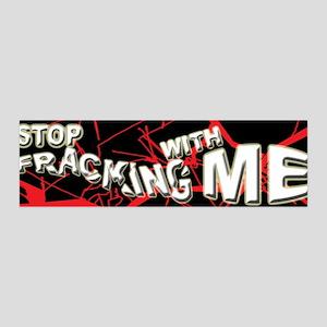 Stop Fracking w/Me 42x14 Wall Peel