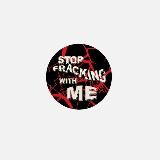 Stop Fracking w/Me Mini Button
