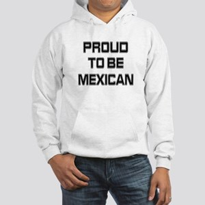 Proud to be Mexican Hooded Sweatshirt