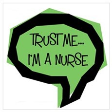 Trust me, I'm a nurse Poster
