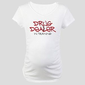 Drug Dealer in training Maternity T-Shirt