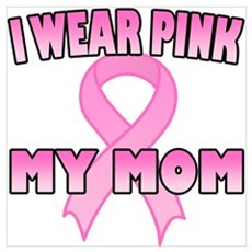 I Wear Pink for My Mom Poster