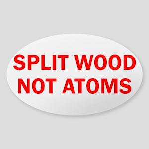 SPLIT WOOD NOT ATOMS Sticker (Oval 10 pk)