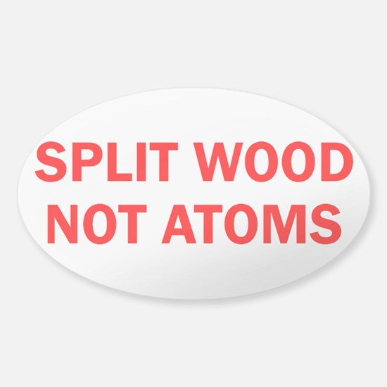 SPLIT WOOD NOT ATOMS Sticker (Oval 10 pk)