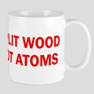SPLIT WOOD NOT ATOMS Mug