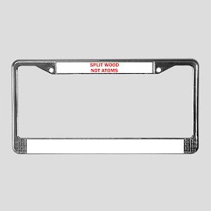 SPLIT WOOD NOT ATOMS License Plate Frame