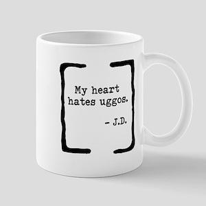 """JD """"Hates uggos"""" Mug"""