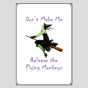 Don't Make Me Release The Flying Monkeys Banner
