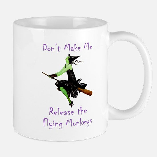 Don't Make Me Release The Flying Monkeys Mug