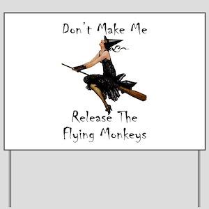 Don't Make Me Release The Flying Monkeys Yard Sign