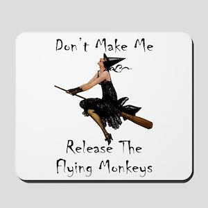 Don't Make Me Release The Flying Monkeys Mousepad