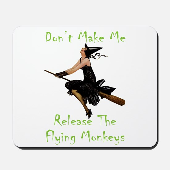 Don't Make Me Release The Flying Monkeys Mousepad