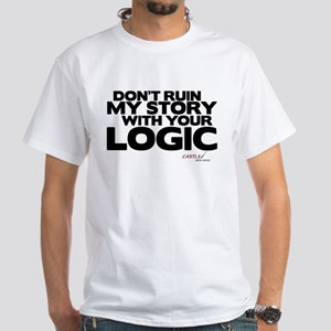 Don't Ruin My Story with Your Logic White T-Shirt