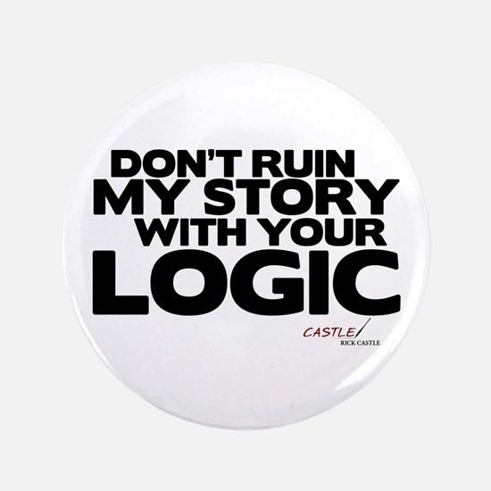 """My Story... Your Logic 3.5"""" Button"""