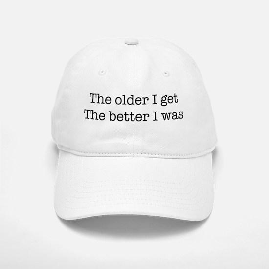 The older I get, The Better I Baseball Baseball Cap