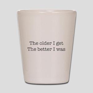 The older I get, The Better I Shot Glass