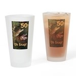 50, Oh Snap Drinking Glass