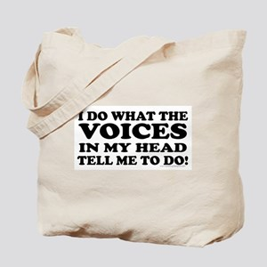 I Do What the Voices... Tote Bag