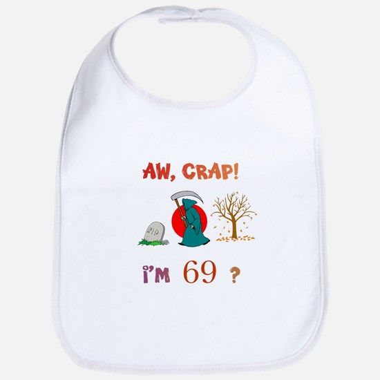 AW, CRAP! I'M 69? Gifts Bib