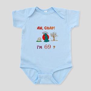 AW, CRAP! I'M 69? Gifts Infant Bodysuit