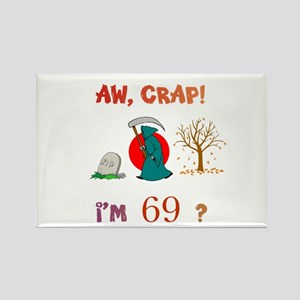 AW, CRAP! I'M 69? Gifts Rectangle Magnet