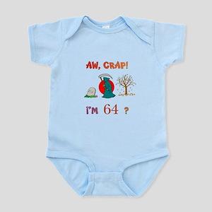 AW, CRAP! I'M 64? Gift Infant Bodysuit