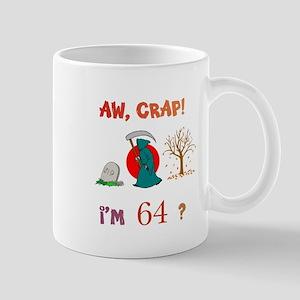 AW, CRAP! I'M 64? Gift Mug