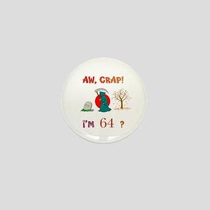 AW, CRAP! I'M 64? Gift Mini Button