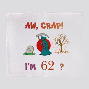 AW,CRAP! I'M 62? Gift Throw Blanket