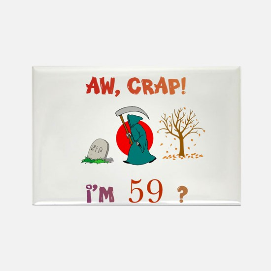 AW, CRAP! I'M 59? Gift Rectangle Magnet