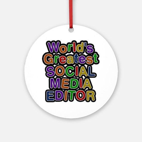 World's Greatest SOCIAL MEDIA EDITOR Round Ornamen