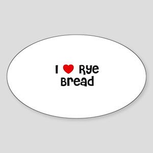 I * Rye Bread Oval Sticker
