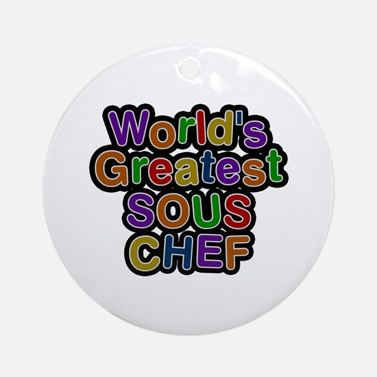 World's Greatest SOUS CHEF Round Ornament