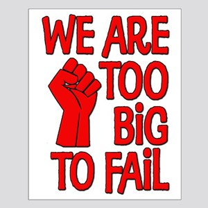 We Are Too Big To Fail Small Poster