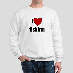 I LOVE FISHING Sweatshirt