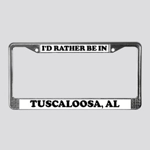 Rather be in Tuscaloosa License Plate Frame