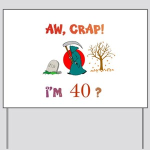 AW, CRAP! I'M 40? Gift Yard Sign