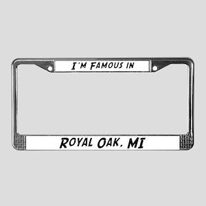 Famous in Royal Oak License Plate Frame