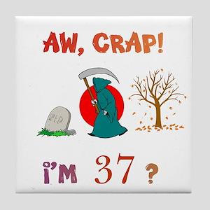 AW, CRAP! I'M 37? Gift Tile Coaster