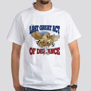 Last Great Act of Defiance White T-Shirt