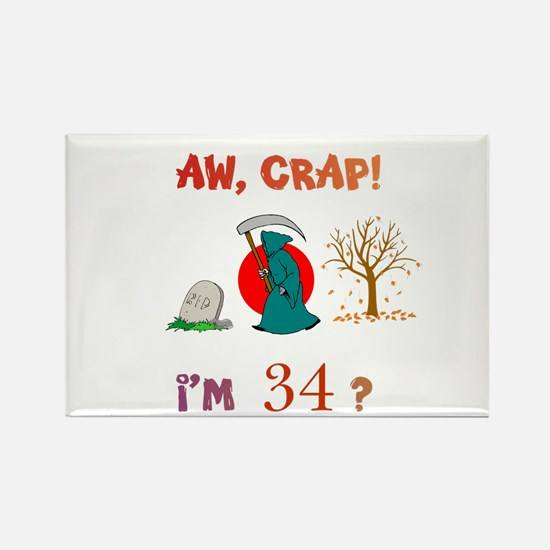AW, CRAP! I'M 34? Gift Rectangle Magnet