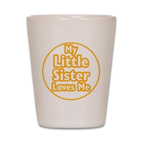 Little Sister Loves Me Shot Glass