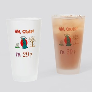 AW, CRAP! I'M 29? Gift Drinking Glass