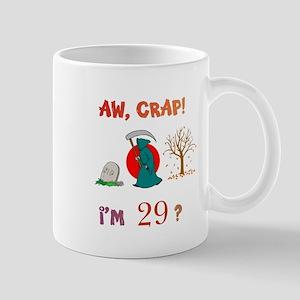 AW, CRAP! I'M 29? Gift Mug
