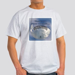 """""""There is No Place on Earth.. Ash Grey T-Shirt"""