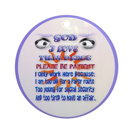 God-I Love This Place.... Ornament (Round)