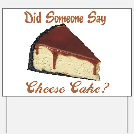 Someone Say Cheesecake Yard Sign