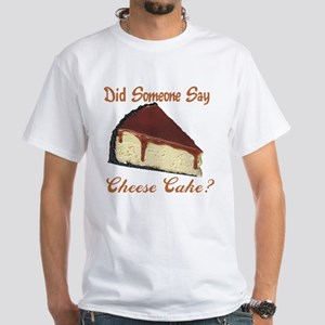Someone Say Cheesecake White T-Shirt
