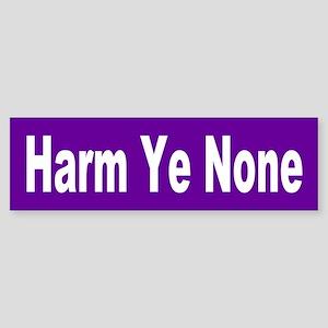 harm ye none... Bumper Sticker